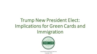 Donald Trump President Elect Implications for Green Cards and Immigration
