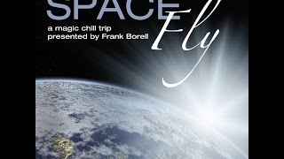 Various Artists - Space Fly, Vol. 1 - A Magic Chill Trip (Presented by Frank Borell) (Presented ...