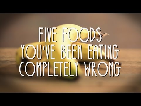 5 Foods You've Been Eating Completely Wrong