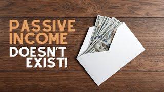 Passive Income is a Lie