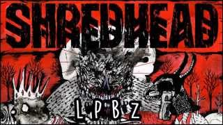 Watch Shredhead Lpbz video