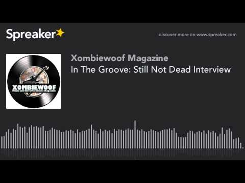 In The Groove: Still Not Dead Interview (made with Spreaker)