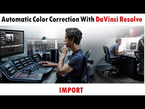Import   Automatic Color Correction With DaVinci Resolve