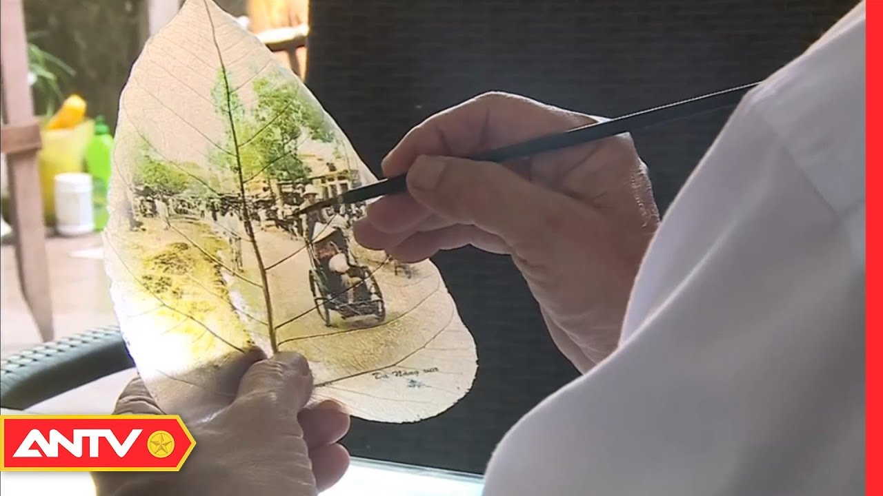 Tìm gặp tác giả sáng tạo nghề vẽ tranh trên lá | Mỗi ngày một nghề | ANTV