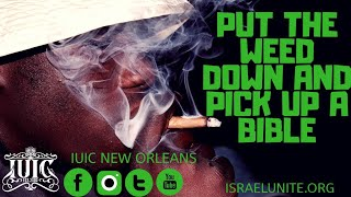 IUIC: Put The WEED Down And Pick Up A Bible