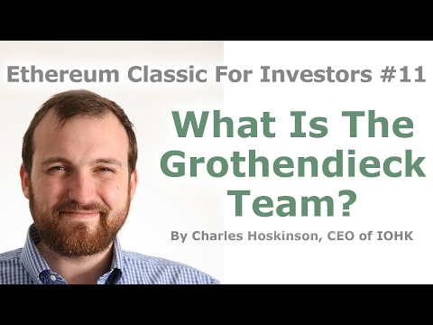 Etherereum Classic For Investors #11 - What Is The Grothendieck Team? - By Charles Hoskinson