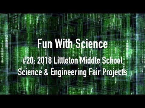 Fun With Science #20, 2018 Littleton Middle School Science & Engineering Fair, Littleton MA
