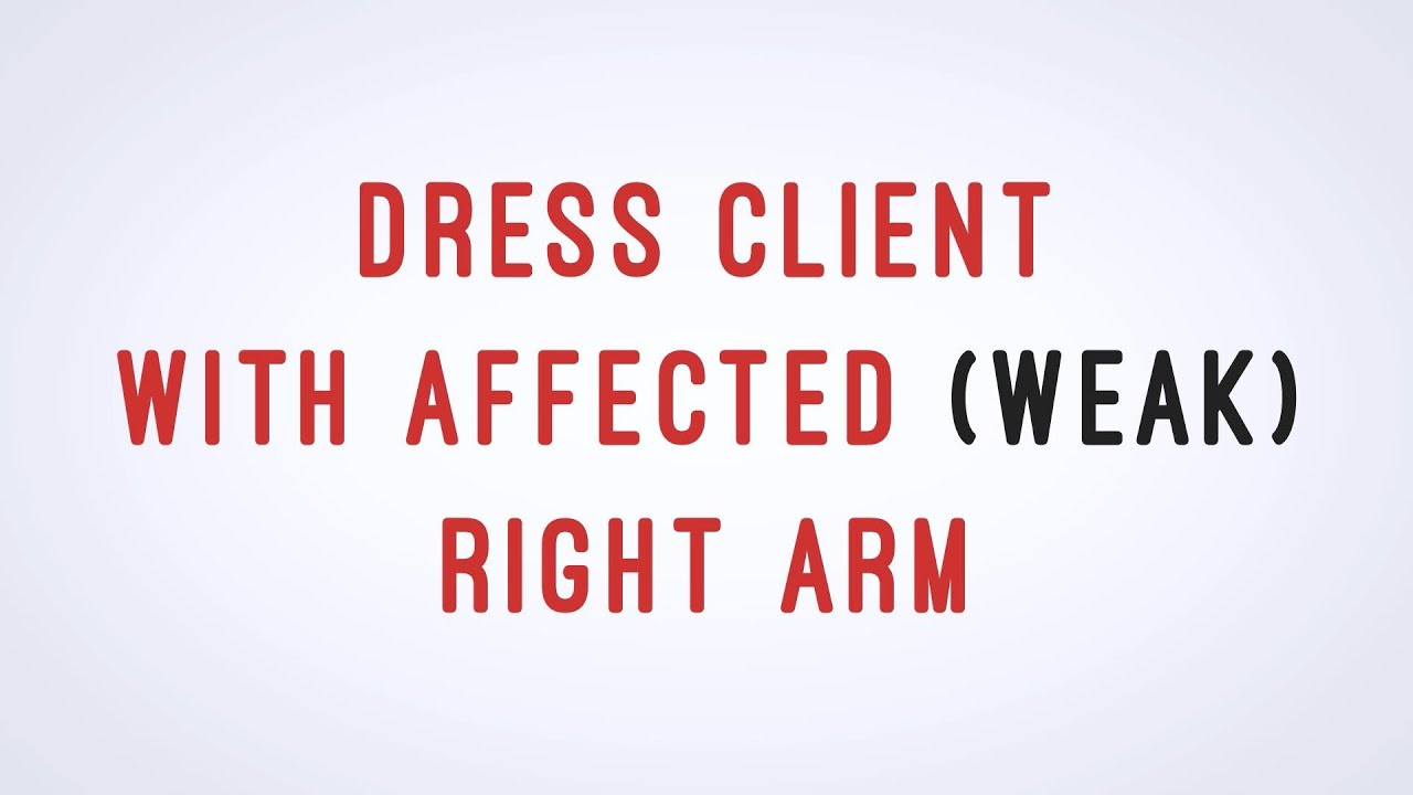 Dress Client With Affected Weak Arm Cna Skill Video