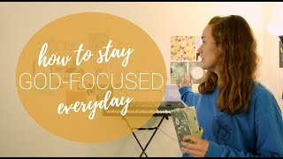 How to Stay God-Focused Everyday