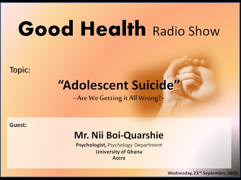 "Good Health Radio Show: ""Adolescent Suicide; What Are We Doing Wrong?"" (23rd September, 2015)"