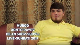 Murod Xontorayev Bilan Shov-shuvli Live-suhbat 2017
