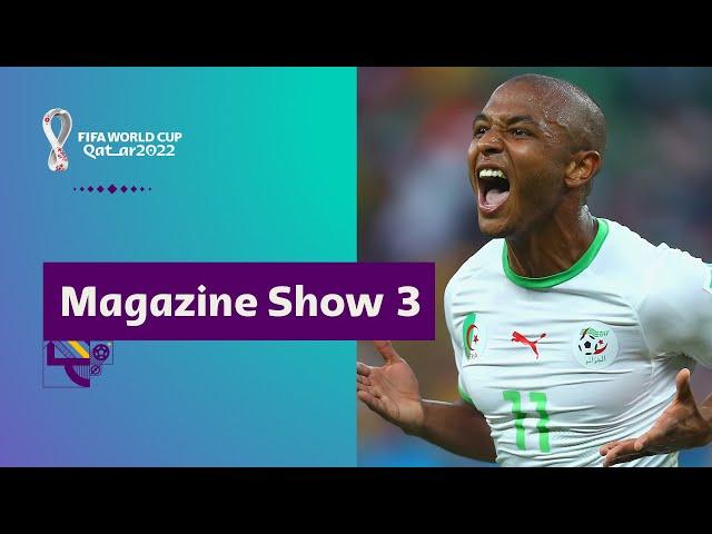 FIFA World Cup Qatar 2022 Magazine Show | Episode 3