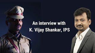 Living the IPS Dream | K. Vijay Shankar, IPS | An Interview by RA Israel Jebasingh