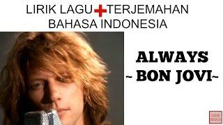 ALWAYS - BON JOVI ( LIRIK LAGU DAN TERJEMAHAN BAHASA INDONESIA)
