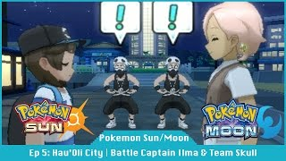 Hau Oli City | Battle Captain Ilma & Team Skull - Pokemon Sun And Moon [#05]