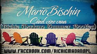 Mario Bischin - Cand Vine Vara (Richie Madano Summer Bootleg) PREMIERA