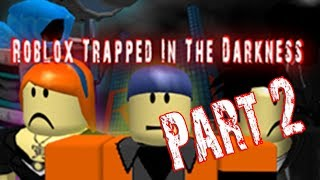 "Roblox ""Trapped in the Darkness"" Part 2: Darkness Begins [Re-Release]"