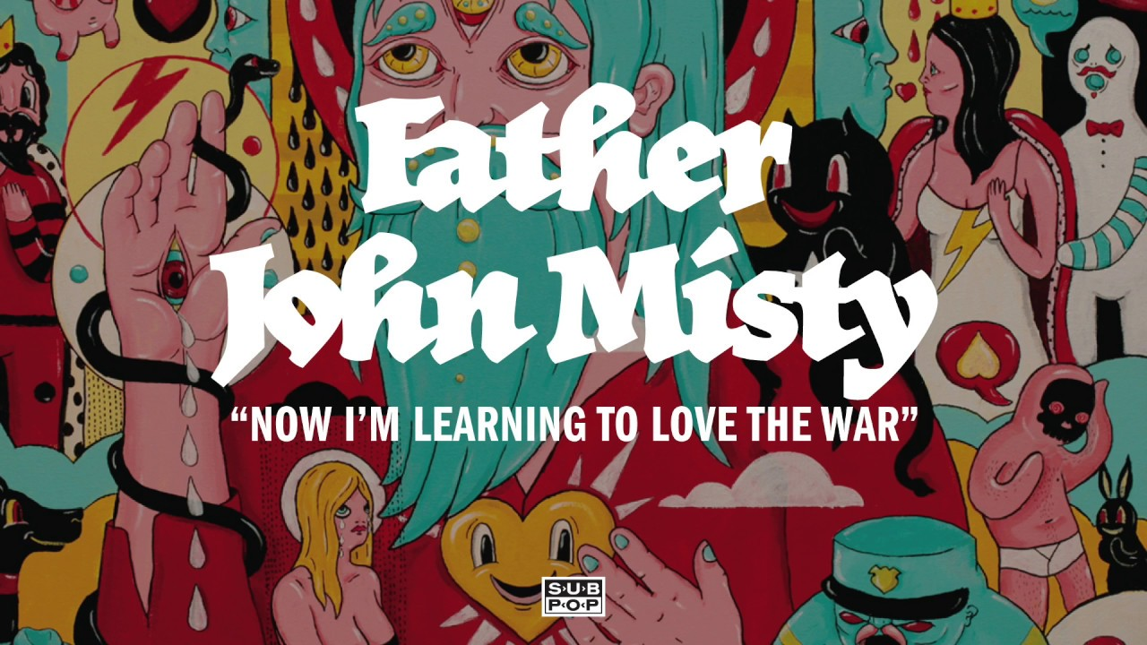 father-john-misty-now-im-learning-to-love-the-war-sub-pop