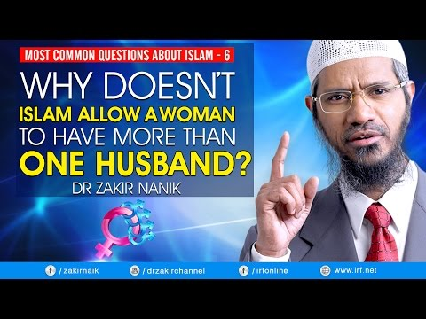 M C Q ABOUT ISLAM -6 | WHY DOESN'T ISLAM ALLOW A WOMEN TO HAVE MORE THAN ONE HUSBAND? -DR ZAKIR NAIK