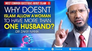 M C Q ABOUT ISLAM -6   WHY DOESN'T ISLAM ALLOW A WOMEN TO HAVE MORE THAN ONE HUSBAND? -DR ZAKIR NAIK