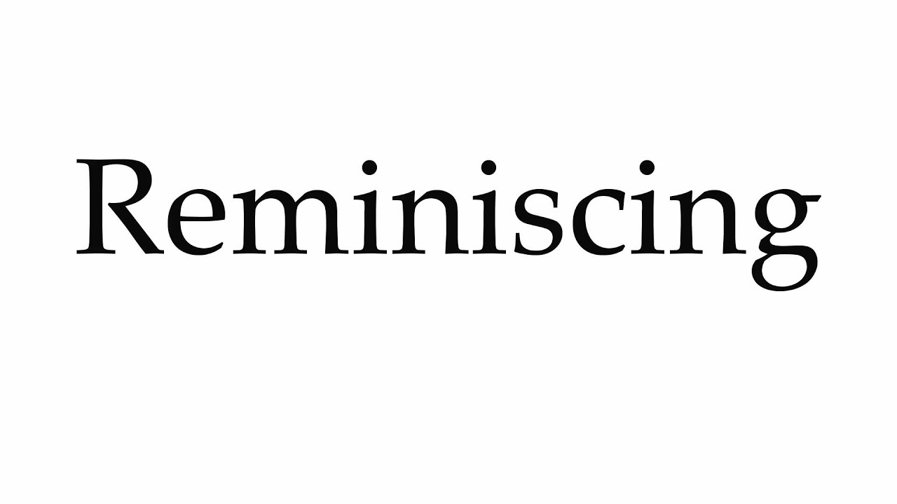How to Pronounce Reminiscing