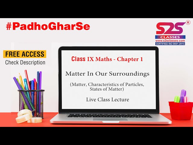 Class 9 Science - Ch 1-Matter In Our Surroundings (Matter, Charact of Particles, States of Matter)