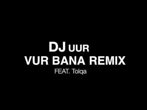 DJ UUR Vur Bana Remix Feat. Tolqa