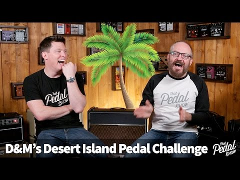 That Pedal Show – Dan & Mick's Desert Island Pedalboard Challenge: What Do They Choose?