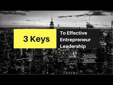 3 Keys to Effective Entrepreneurial Leadership