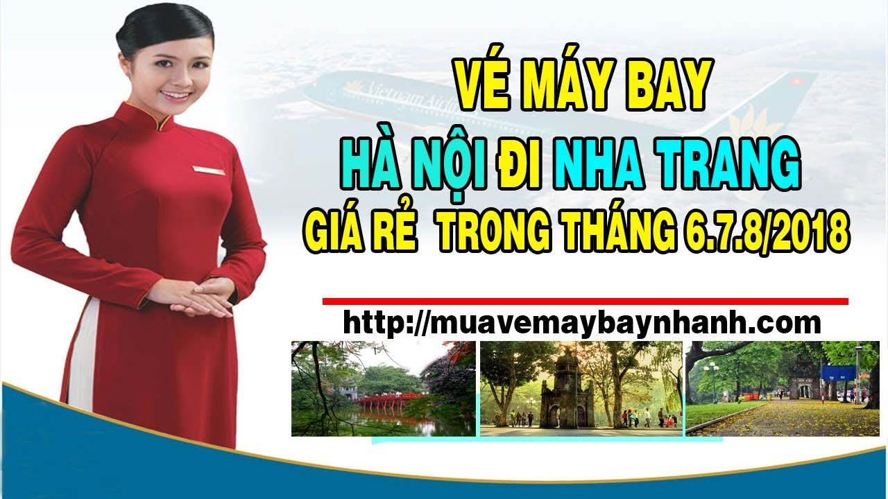 Vé Máy Bay Hà Nội Đi Nha Trang Giá Rẻ Trong Tháng 6.7.8.2018 tại: MuaVeMayBayNhanh.com