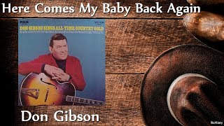 Don Gibson - Here Comes My Baby Back Again YouTube Videos
