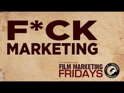 Film Marketing Fridays - F*CK Marketing
