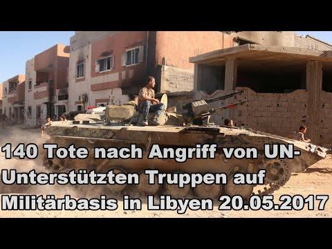 140 Tote nach Angriff von UN-Unterstützten Truppen auf Militärbasis in Libyen 20.05.2017