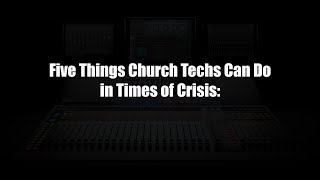 Five Things Church Techs Can Do in Times of Crisis