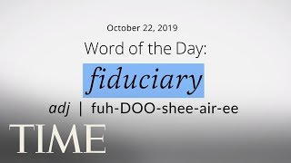 Word Of The Day: FIDUCIARY | Merriam-Webster Word Of The Day | TIME