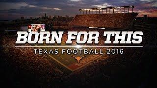 Born For This - Texas Football 2016 [Aug 10, 2016]