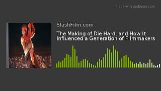 The Making of Die Hard, and How It Influenced a Generation of Filmmakers