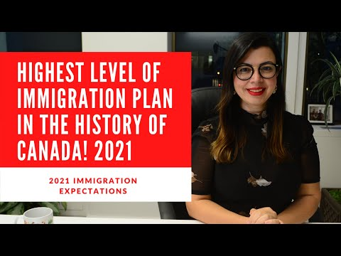 2021 EXPECTATIONS! HIGHEST LEVEL OF IMMIGRATION PLAN IN THE HISTORY OF CANADA