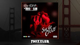 Remy R.E.D ft. The Jacka & Ellah - She Go Crazy (Prod. Khanspiracy) [Thizzler.com Exclusive]