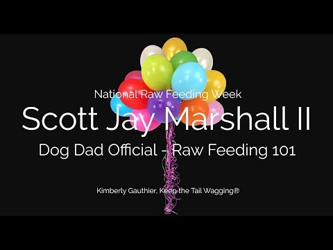 Scott Jay Marshall II, Dog Dad Official and Raw Feeding 101 - Learning About Raw