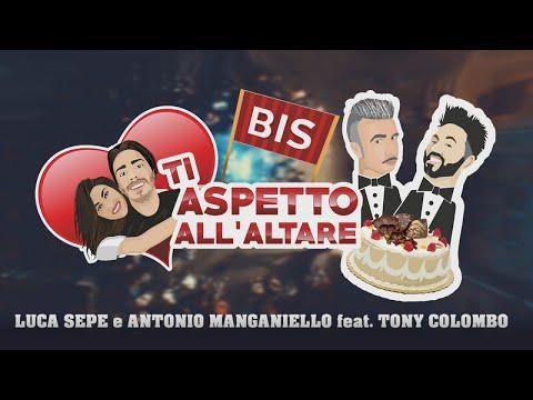 Luca Sepe e Antonio Manganiello Ft. Tony Colombo - Ti Aspetto All'altare Bis (Parodia)