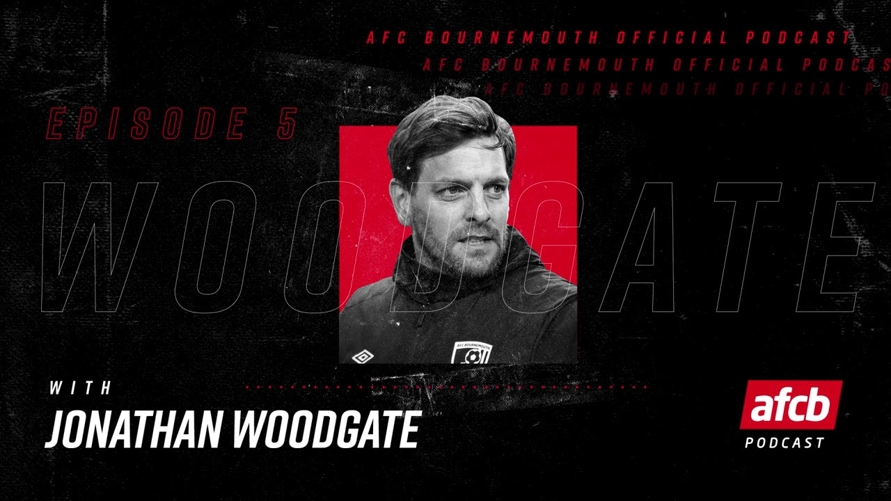 The Official AFC Bournemouth Podcast - Episode 05: Jonathan Woodgate