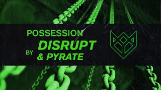 DISRUPT \u0026 PYRATE - POSSESSION
