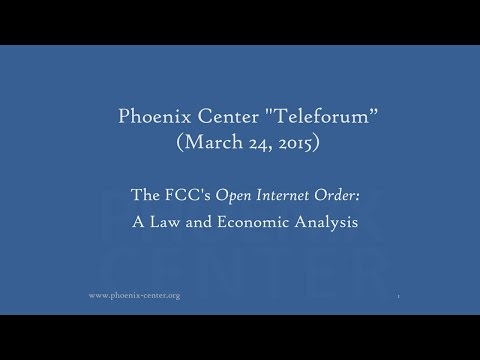 Phoenix Center Teleforum - The FCC's Open Internet Order: A Law and Economic Analysis