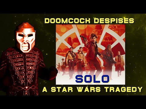 DOOMCOCK REVIEWS SOLO: A STAR WARS STORY! WARNING! SPOILERS!