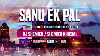 SANU EK PAL - DJ SHEMIER©