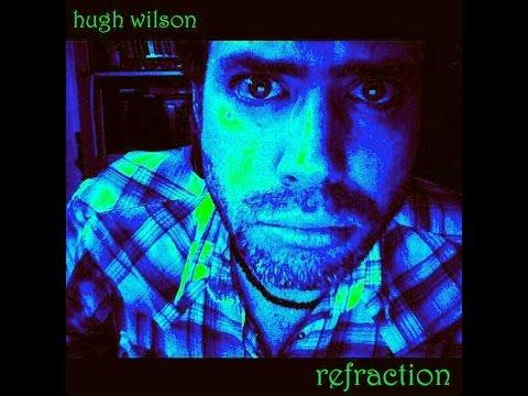 Hugh Wilson - Refraction - Full Album