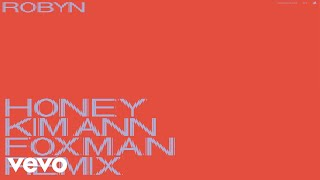 Robyn - Honey (Kim Ann Foxman Remix / Audio)