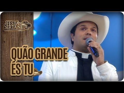 Quão grande és tu e Oração- Festa Sertaneja com Padre Alessandro Campos (20/08/17)