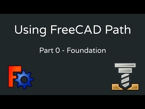 Using FreeCAD Path - 0 (Foundations)